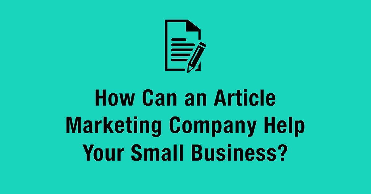 How Can an Article Marketing Company Help Your Small Business?